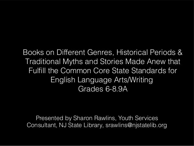 Books on Different Genres, Historical Periods &Traditional Myths and Stories Made Anew that Fulfill the Common Core State ...