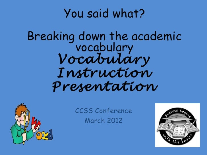 You said what?Breaking down the academic        vocabulary     Vocabulary     Instruction    Presentation        CCSS Conf...