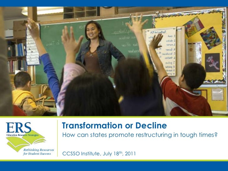 Transformation or Decline<br />How can states promote restructuring in tough times?<br />CCSSO Institute, July 18th, 2011<...