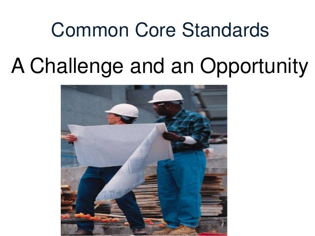 Common Core StandardsA Challenge and an Opportunity