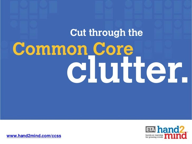 Cut through the  Common Core                         clutter.www.hand2mind.com/ccss