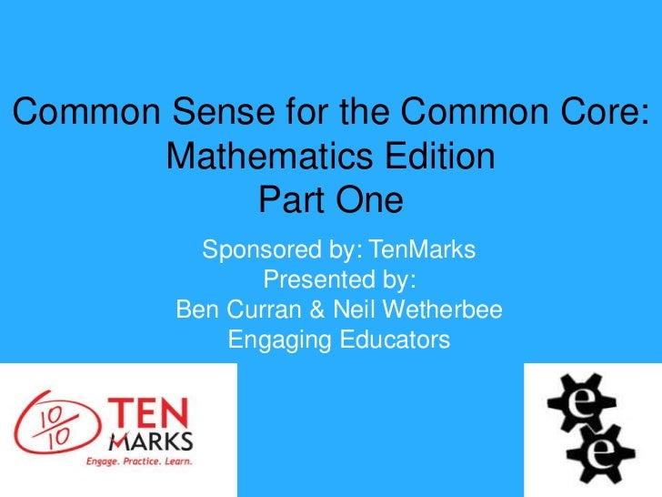 Common Sense for the Common Core:      Mathematics Edition           Part One          Sponsored by: TenMarks             ...