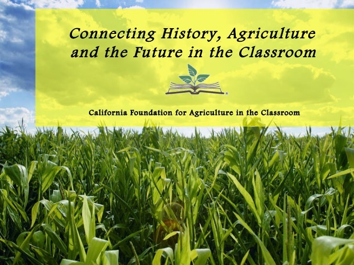 Connecting History, Agriculture  and the Future in the Classroom   California Foundation for Agriculture in the Classroom