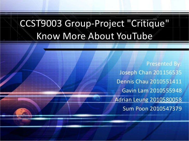 """CCST9003 Group-Project """"Critique""""   Know More About YouTube                               Presented By:                   ..."""