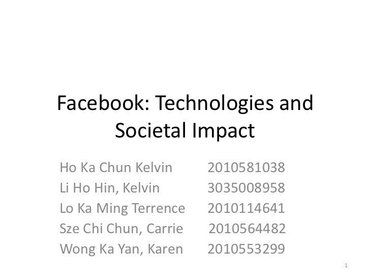 Facebook: Technologies and     Societal ImpactHo Ka Chun Kelvin      2010581038Li Ho Hin, Kelvin      3035008958Lo Ka Ming...