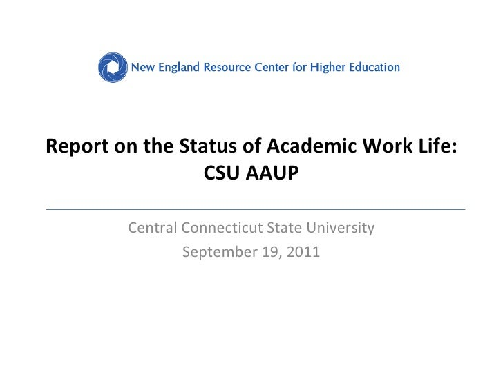 Report on the Status of Academic Work Life: CSU AAUP Central Connecticut State University September 19, 2011