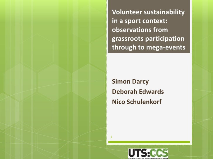 Volunteer sustainabilityin a sport context:observations fromgrassroots participationthrough to mega-eventsSimon DarcyDebor...