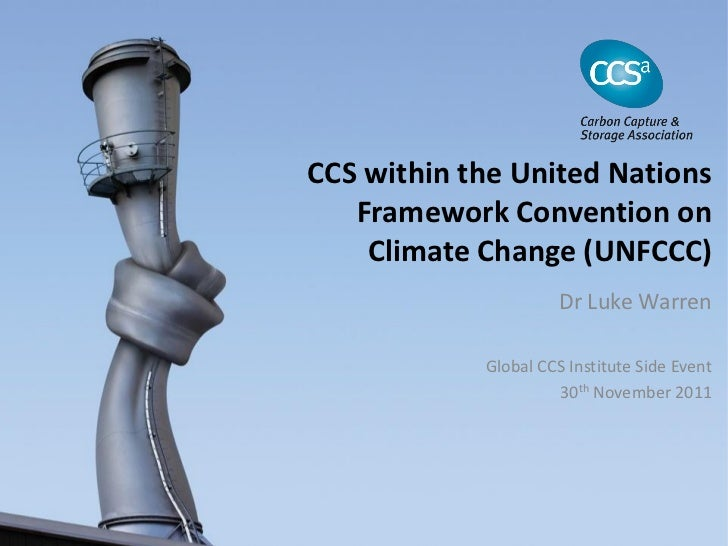 CCS within the United Nations   Framework Convention on    Climate Change (UNFCCC)                      Dr Luke Warren    ...