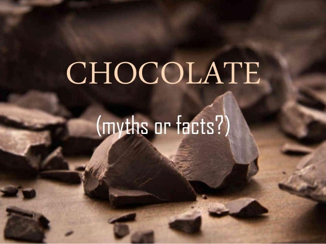 CHOCOLATE (myths or facts?)