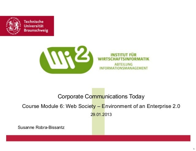 Corporate Communications Today Course Module 6: Web Society – Environment of an Enterprise 2.0 29.01.2013 Susanne Robra-Bi...