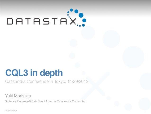 CQL3 in depthCassandra Conference in Tokyo, 11/29/2012Yuki MorishitaSoftware Engineer@DataStax / Apache Cassandra Committe...