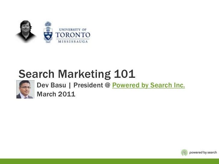 Search Marketing 101          Dev Basu | President @ Powered by Search Inc.          March 2011<br />