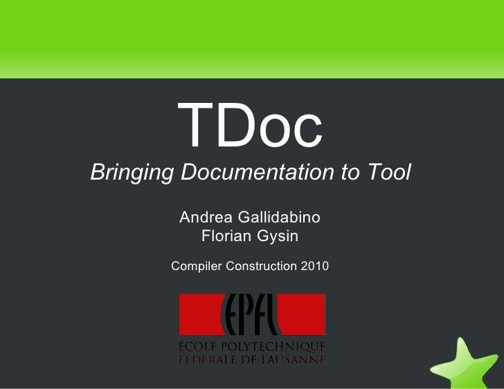 TDoc Bringing Documentation to Tool Andrea Gallidabino Florian Gysin Compiler Construction 2010