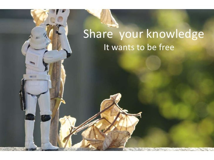 Share  your knowledge<br />It wants to be free<br />