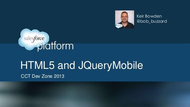 Keir Bowden @bob_buzzard  HTML5 and JQueryMobile CCT Dev Zone 2013