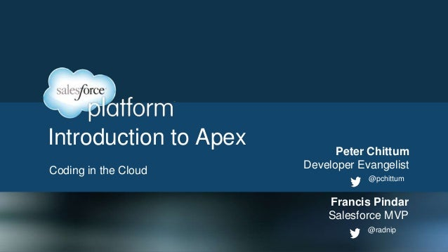 Introduction to ApexCoding in the Cloud@radnipFrancis PindarSalesforce MVP@pchittumPeter ChittumDeveloper Evangelist