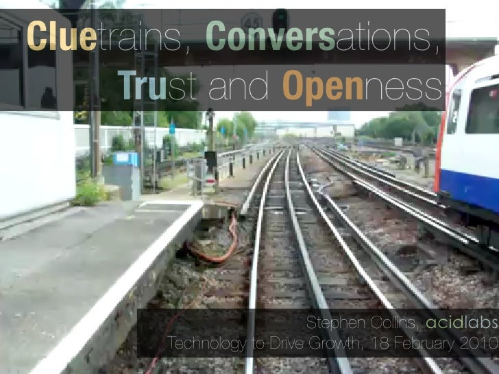 Cluetrains, Conversations,       Trust and Openness                                 Stephen Collins, acidlabs         Tech...