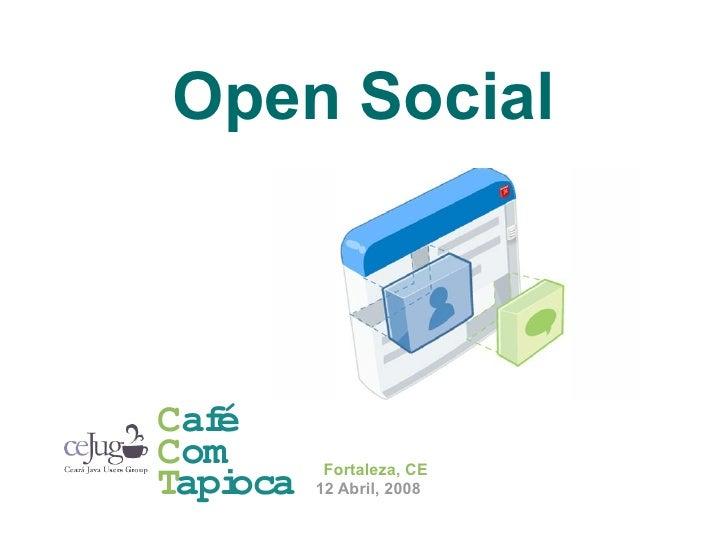 Open Social    Café Com        Fortaleza, CE Tapioca   12 Abril, 2008
