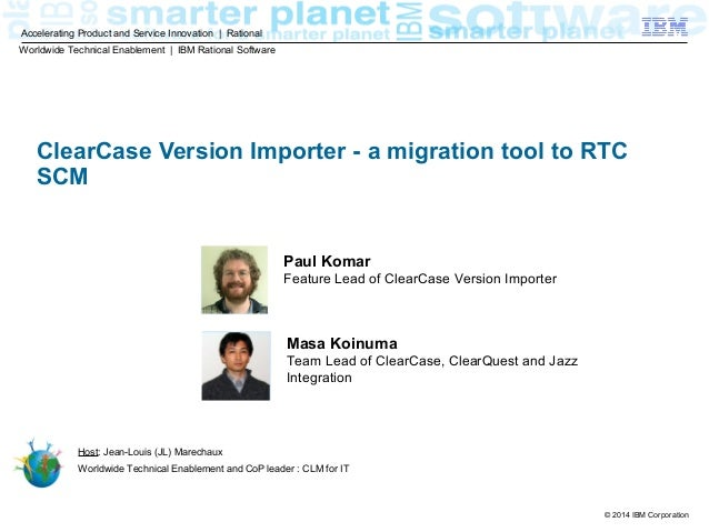 © 2014 IBM Corporation Accelerating Product and Service Innovation | Rational ClearCase Version Importer - a migration too...