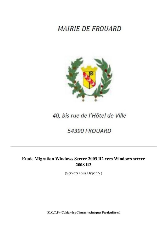 Etude Migration Windows Server 2003 R2 vers Windows server 2008 R2 (Servers sous Hyper V)  (C.C.T.P) (Cahier des Clauses t...