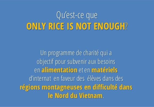 Qu'est-ce que  ONLY RICE IS NOT ENOUGH?        Un programme de charité qui a       objectif pour subvenir aux besoins     ...