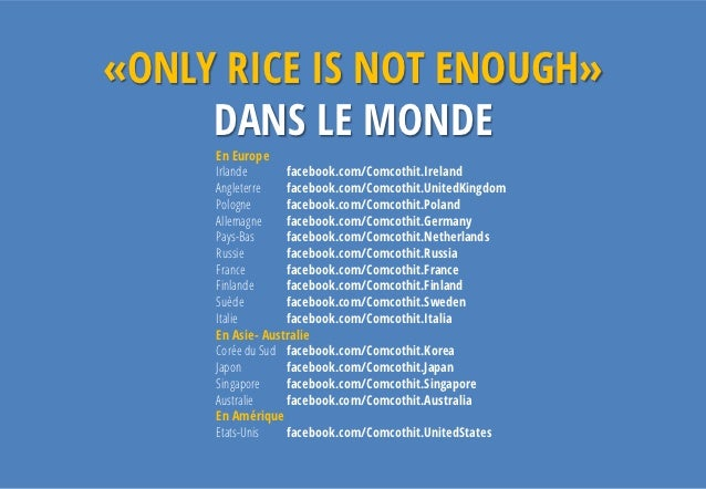 «ONLY RICE IS NOT ENOUGH»     DANS LE MONDE     En Europe     Irlande      facebook.com/Comcothit.Ireland     Angleterre  ...