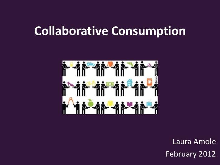 Collaborative Consumption                       Laura Amole                     February 2012