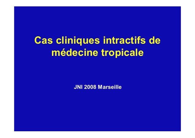 Cas cliniques intractifs de médecine tropicale JNI 2008 Marseille