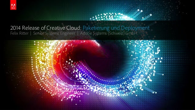 © 2014 Adobe Systems Incorporated. All Rights Reserved. 2014 Release of Creative Cloud: Paketierung und Deployment Felix R...