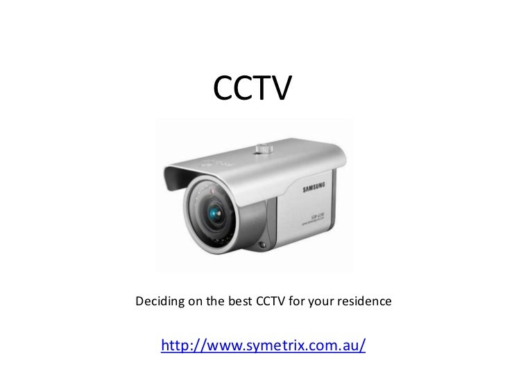 CCTVDeciding on the best CCTV for your residence    http://www.symetrix.com.au/