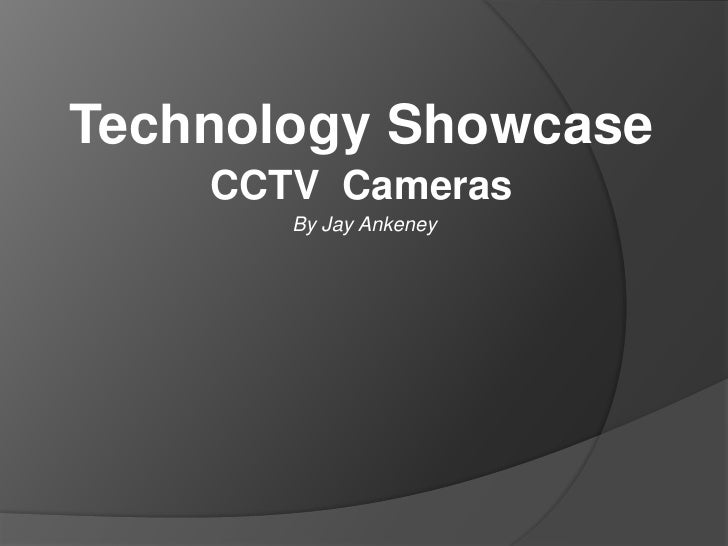Technology Showcase<br />CCTV  Cameras<br /> By Jay Ankeney<br />