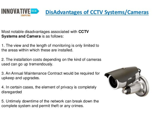 the disadvantages of the surveillance camera There are different advantages of cctv camera-limitations - a major disadvantage for cctv cameras is that they can only surveillance camera keeps your business to.