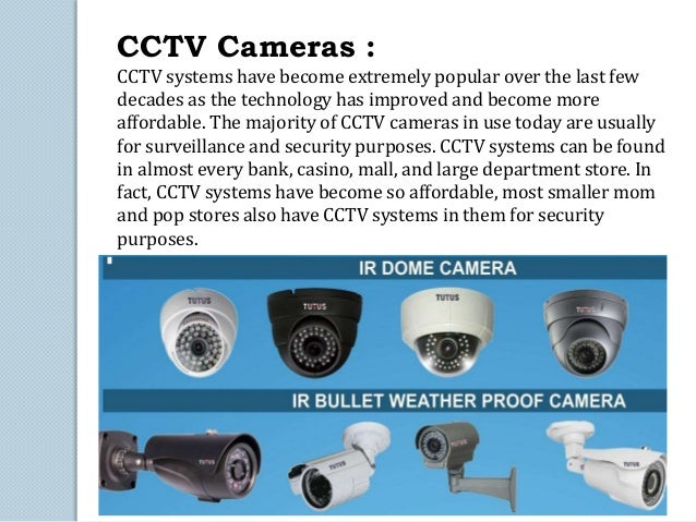 TYPE OF CCTV There are many types of CCTV cameras. They can be categorized by the types of images they are able to capture...