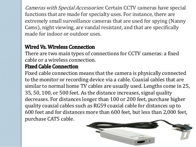 Wireless Connection Most wireless CCTV cameras use the 2.4 Gigahertz frequencies to transmit their video images to a monit...