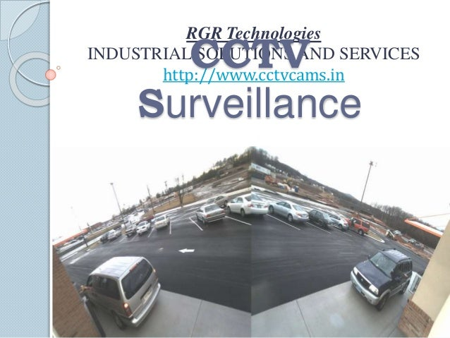 RGR Technologies  http://www.cctvcams.in CCTV  Surveillance  INDUSTRIAL SOLUTIONS AND SERVICES