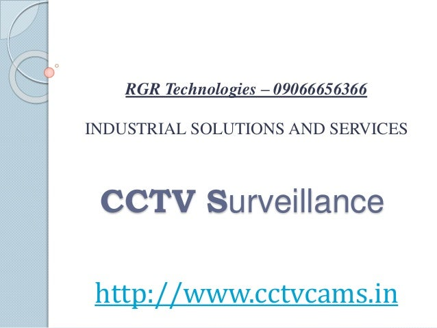 RGR Technologies – 09066656366  INDUSTRIAL SOLUTIONS AND SERVICES  CCTV Surveillance  http://www.cctvcams.in