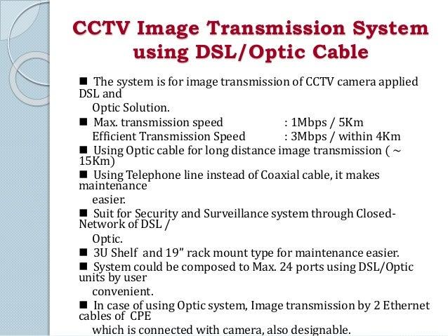 CCTV Image Transmission System  using DSL/Optic Cable   The system is for image transmission of CCTV camera applied  DSL ...