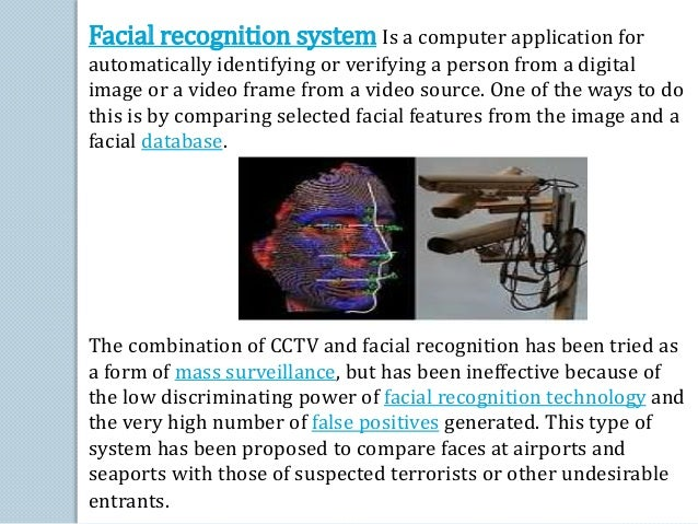 Facial recognition systemIs a computer application for  automatically identifying or verifying a person from a digital  im...