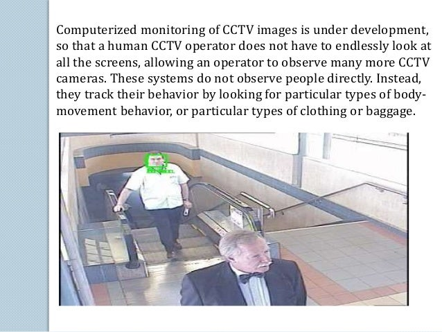 Computerized monitoring of CCTV images is under development,  so that a human CCTV operator does not have to endlessly loo...