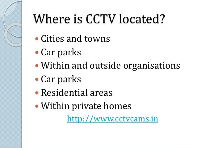 Where is CCTV located?   Cities and towns   Car parks   Within and outside organisations   Car parks   Residential ar...