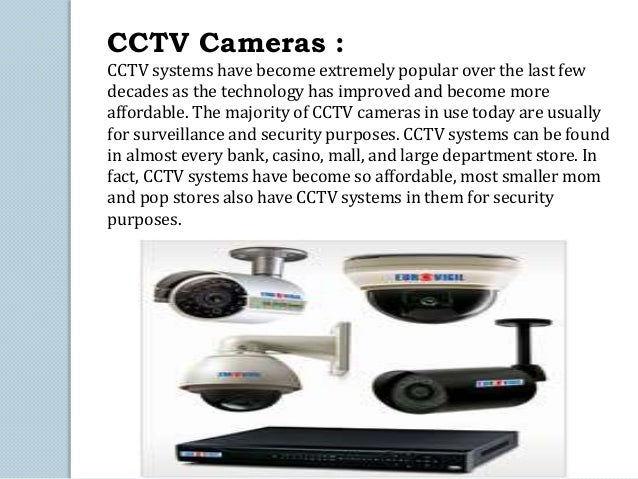 CCTV Cameras :  CCTV systems have become extremely popular over the last few  decades as the technology has improved and b...