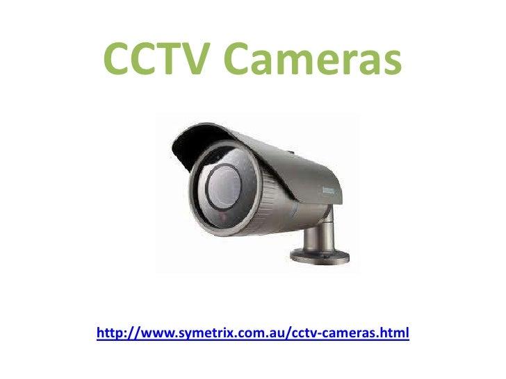 CCTV Camerashttp://www.symetrix.com.au/cctv-cameras.html