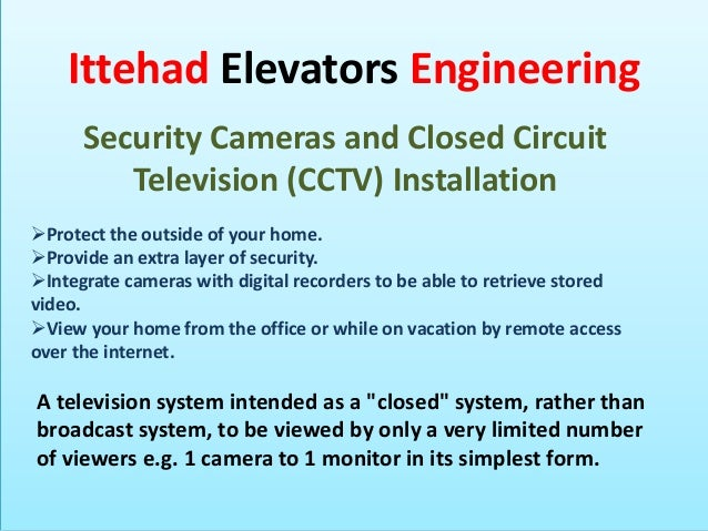 Ittehad Elevators Engineering Security Cameras and Closed Circuit Television (CCTV) Installation Protect the outside of y...