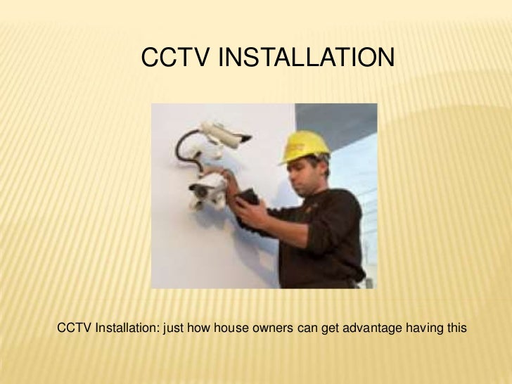 CCTV INSTALLATIONCCTV Installation: just how house owners can get advantage having this