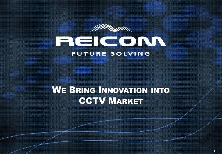WE BRING INNOVATION INTO      CCTV MARKET                                1