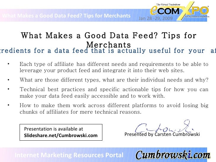What Makes a Good Data Feed? Tips for Merchants What Makes a Good Data Feed? Tips for Merchants Jan 28 -29, 2009 Presented...
