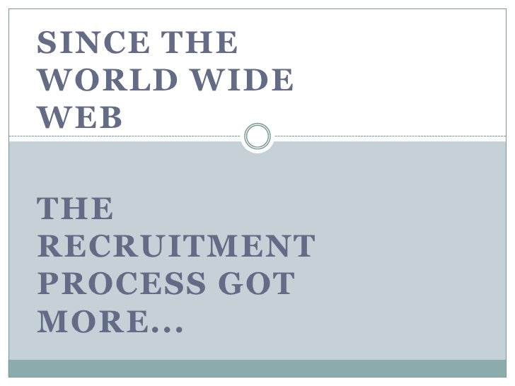 Since the World Wide Web<br />The Recruitment process got more...<br />