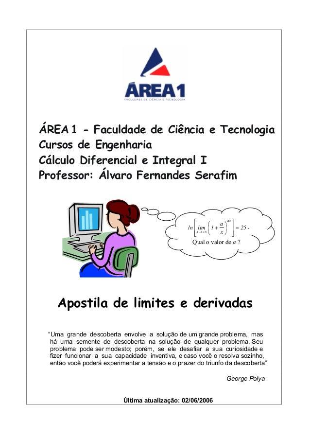 ÁREA 1 - Faculdade de Ciência e Tecnologia  Cursos de Engenharia  Cálculo Diferencial e Integral I  Professor: Álvaro Fern...