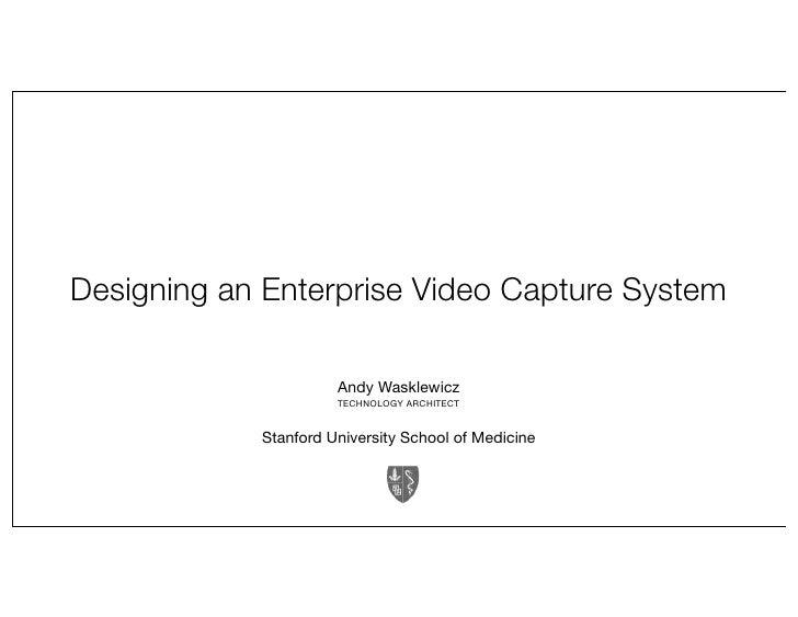 Designing an Enterprise Video Capture System                      Andy Wasklewicz                      TECHNOLOGY ARCHITEC...