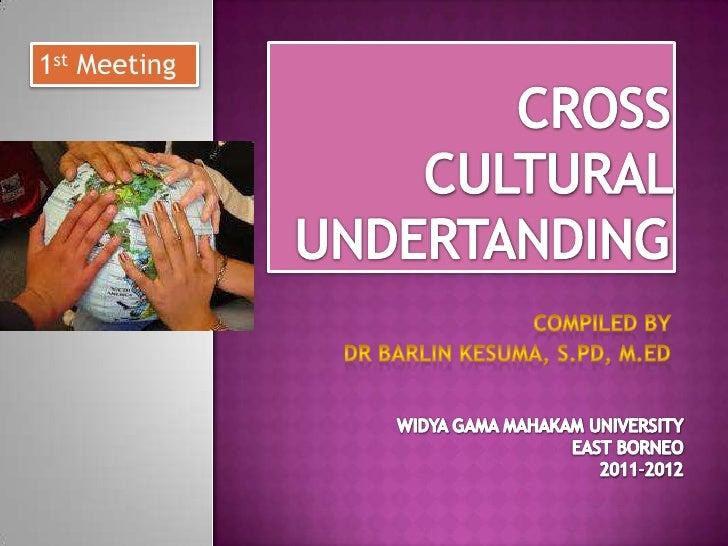 CROSS CULTURAL UNDERTANDING<br />COMPILED BY <br />DR BARLIN KESUMA, S.PD, M.ED<br />1st Meeting<br />WIDYA GAMA MAHAKAM U...